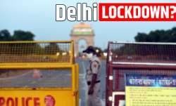 delhi lockdown news, delhi lockdown today, delhi lockdown latest news