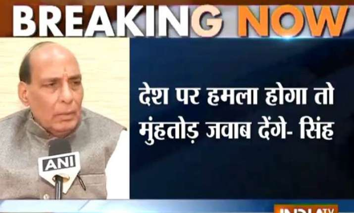 will give befitting reply to terror attack rajnath singh