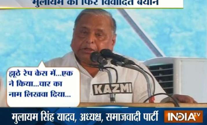 mulayam does it again says impractical for four men to rape