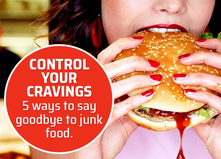 Control your cravings, 5 ways to say goodbye to junk food