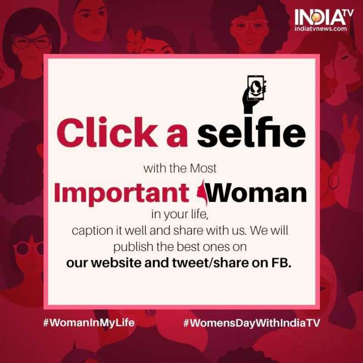 Women's Day 2019: Click a selfie with your special woman and India TV will feature that on its page