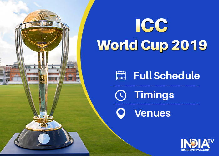 icc cricket world cup 2019 all dates full schedule timings and venues details all you need to know