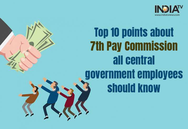 7th Pay Commission latest news: Here are Top 10 points that Centre government employees really need