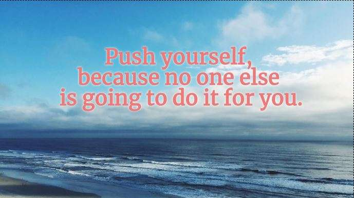India Tv - Push yourself, because no one else is going to do it for you.