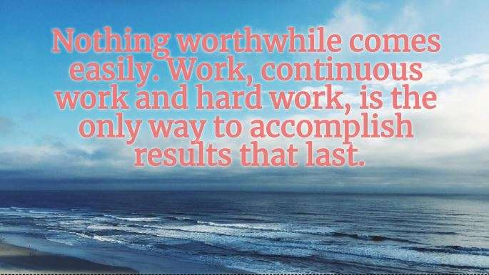 India Tv - Nothing worthwhile comes easily. Work, continuous work and hard work, is teh only way to accomplish results that last.