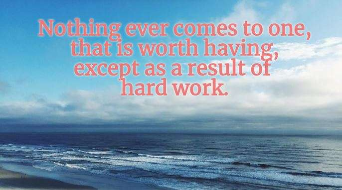 India Tv - Nothing ever comes to one, that is worth having, except as a result of hard work.