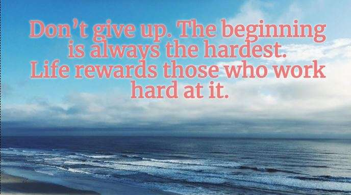 India Tv - Don't give up. The Beginning is always the hardest. Life rewards those who work hard at it.