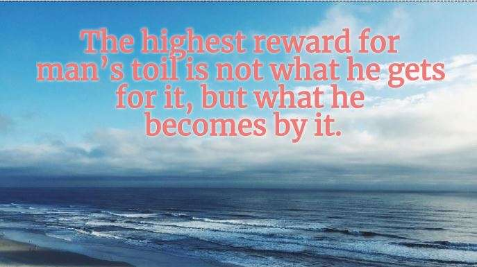India Tv - The highest reward for man's toil is not what he gets for it, but what he becomes by it.