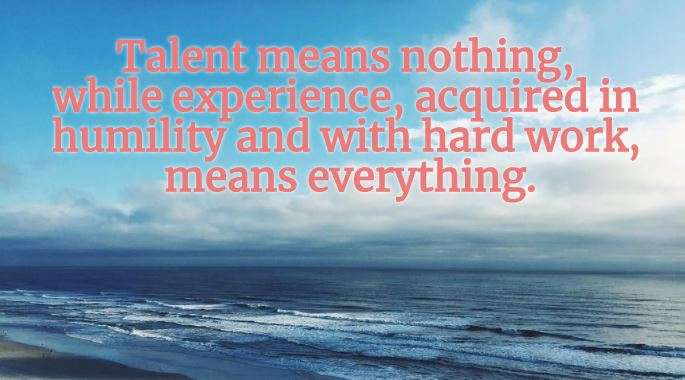 India Tv - Talent means nothing, while experience, acquired in humility and with hard work, means everything.