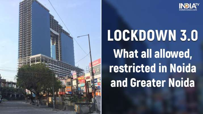 Noida, Greater Noida, Lockdown 3.0, Uttar Pradesh, coronavirus lockdown extention