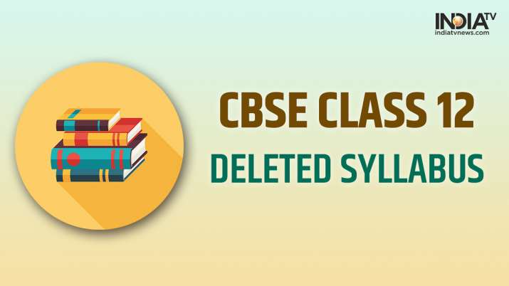 CBSE Class 12 Syllabus cut: Check subject-wise deleted