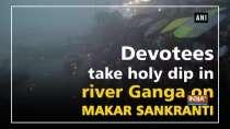 Devotees take holy dip in river Ganga on Makar Sankranti