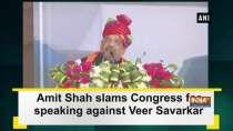Amit Shah slams Congress for speaking against Veer Savarkar