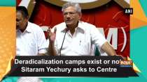 Deradicalization camps exist or not: Sitaram Yechury asks to Centre