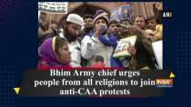Bhim Army chief urges people from all religions to join anti-CAA protests