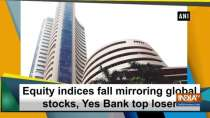 Equity indices fall mirroring global stocks, Yes Bank top loser