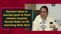 Decision taken to provide grant to Parel children hospital: Nawab Malik on HC slamming State Govt