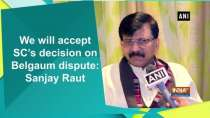 We will accept SC decision on Belgaum dispute: Sanjay Raut