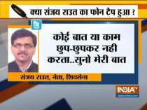 My phone is being tapped: Sanjay Raut