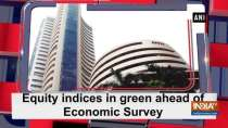 Equity indices in green ahead of Economic Survey
