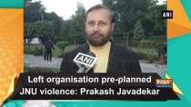 Left organisation pre-planned JNU violence: Prakash Javadekar