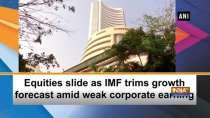 Equities slide as IMF trims growth forecast amid weak corporate earning