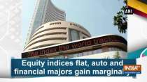 Equity indices flat, auto and financial majors gain marginally