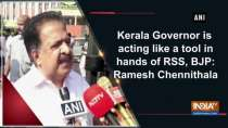 Kerala Governor is acting like a tool in hands of RSS, BJP: Ramesh Chennithala