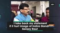 I take back my statement if it hurt image of Indira Gandhi: Sanjay Raut