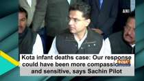 Kota infant deaths case: Our response could have been more compassionate and sensitive, says Sachin Pilot
