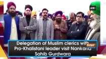 Delegation of Muslim clerics with Pro-Khalistani leader visit Nankana Sahib Gurdwara