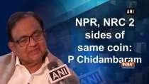 NPR, NRC 2 sides of same coin: P Chidambaram