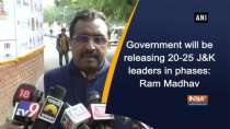 Government will be releasing 20-25 Jammu and Kshmir leaders in phases: Ram Madhav