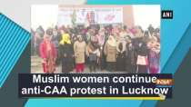 Muslim women continue anti-CAA protest in Lucknow