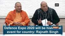 Defence Expo 2020 will be historical event for country: Rajnath Singh