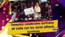 Deepika celebrates birthday at cafe run by acid attack survivors