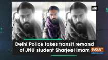 Delhi Police takes transit remand of JNU student Sharjeel Imam