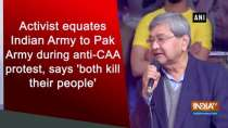 Activist equates Indian Army to Pak Army during anti-CAA protest, says