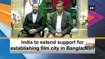 India to extend support for establishing film city in Bangladesh