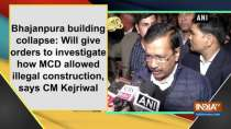Bhajanpura building collapse: Will give orders to investigate how MCD allowed illegal construction: Kejriwal