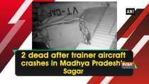 2 dead after trainer aircraft crashes in Madhya Pradesh