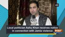 Local politician Ashu Khan receives notice in connection with Jamia violence
