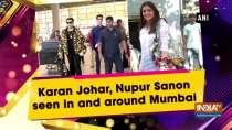 Karan Johar, Nupur Sanon seen in and around Mumbai