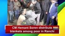 CM Hemant Soren distribute blankets among poor in Ranchi
