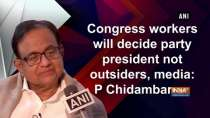 Congress workers will decide party president not outsiders, media: P Chidambaram