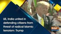 US, India united in defending citizens from threat of radical Islamic terrorism: Trump