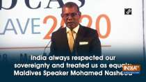 India always respected our sovereignty and treated us as equals: Maldives Speaker Mohamed Nasheed
