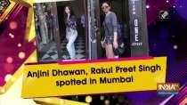 Anjini Dhawan, Rakul Preet Singh spotted in Mumbai