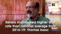 Kerala maintained higher GDP rate than national average from 2016-19: Thomas Isaac