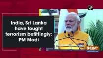 India, Sri Lanka have fought terrorism befittingly: PM Modi